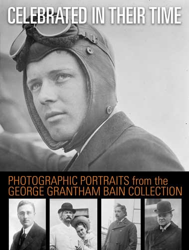 Celebrated in Their Time: Photographic Portraits from the George Grantham Bain Collection