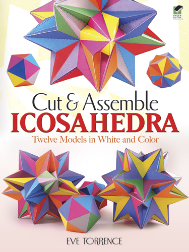 Cut & Assemble Icosahedra: Twelve Models in White and Color