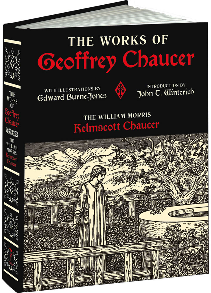 The Works of Geoffrey Chaucer: The William Morris Kelmscott Chaucer With Illustrations by Edward Burne-Jones