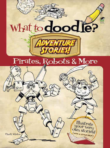 What to Doodle? Adventure Stories!: Pirates, Robots and More