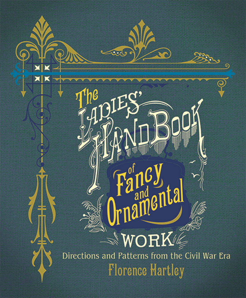 The Ladies' Hand Book of Fancy and Ornamental Work: Directions and Patterns from the Civil War Era