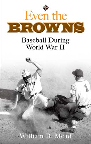Even the Browns: Baseball During World War II