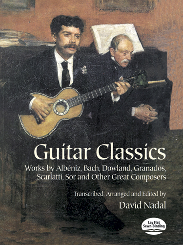Guitar Classics: Works by Albéniz, Bach, Dowland, Granados, Scarlatti, Sor and Other Great Composers