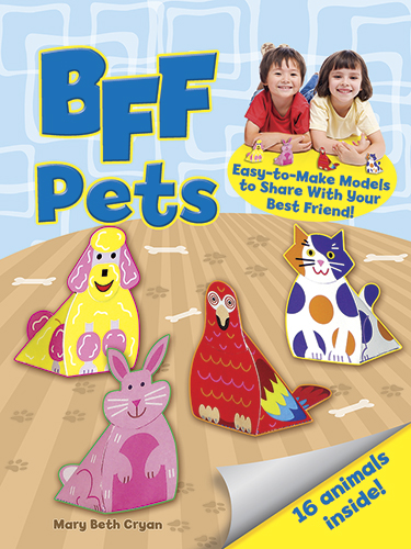 BFF -- Pets: Easy-to-Make Models to Share With Your Best Friend