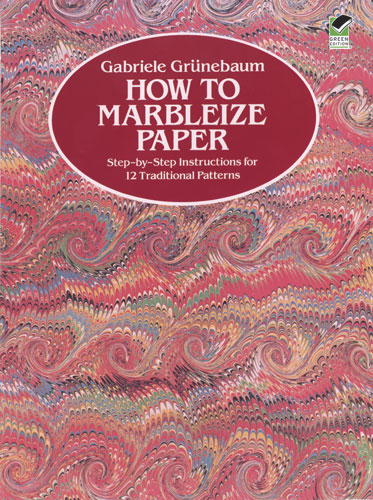 How to Marbleize Paper: Step-by-Step Instructions for 12 Traditional Patterns