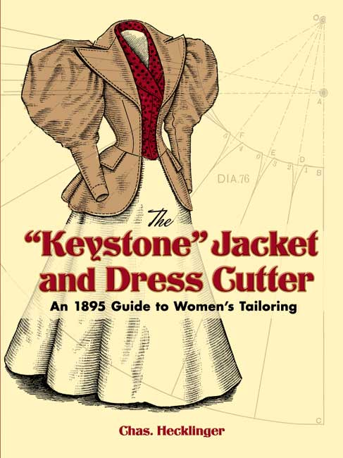 "The ""Keystone"" Jacket and Dress Cutter: An 1895 Guide to Women's Tailoring"