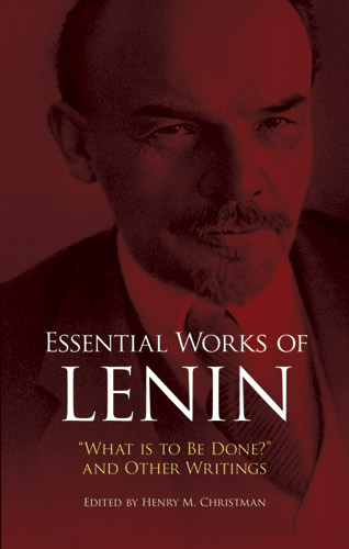 "Essential Works of Lenin: ""What Is to Be Done?"" and Other Writings"