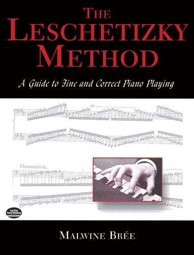 The Leschetizky Method: A Guide to Fine and Correct Piano Playing