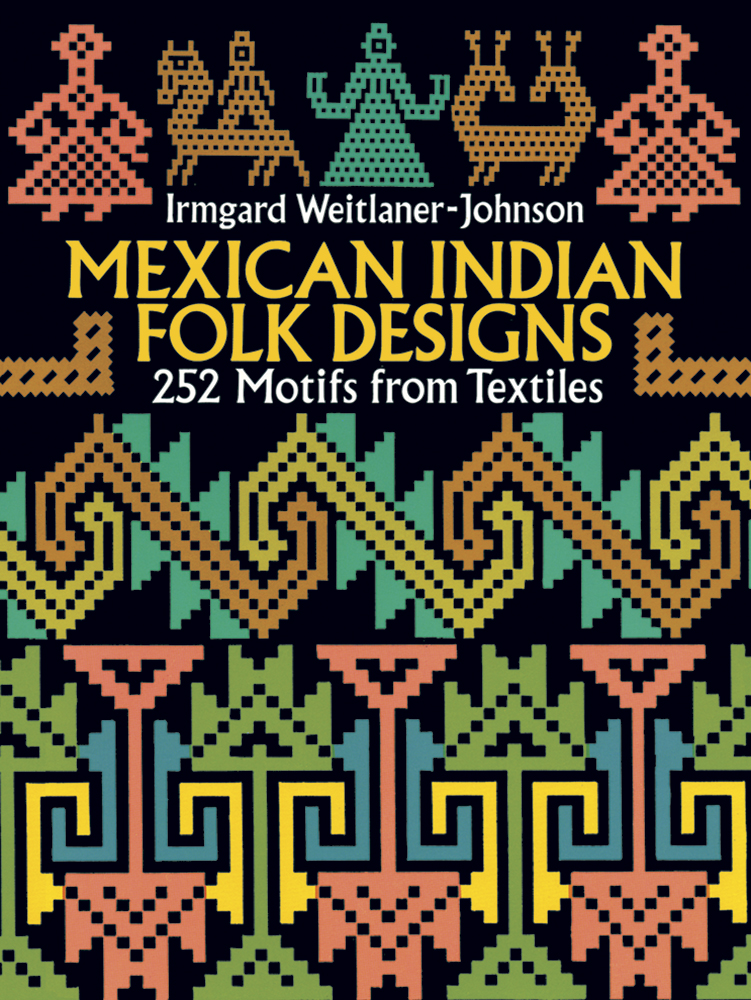 Mexican Indian Folk Designs: 252 Motifs from Textiles