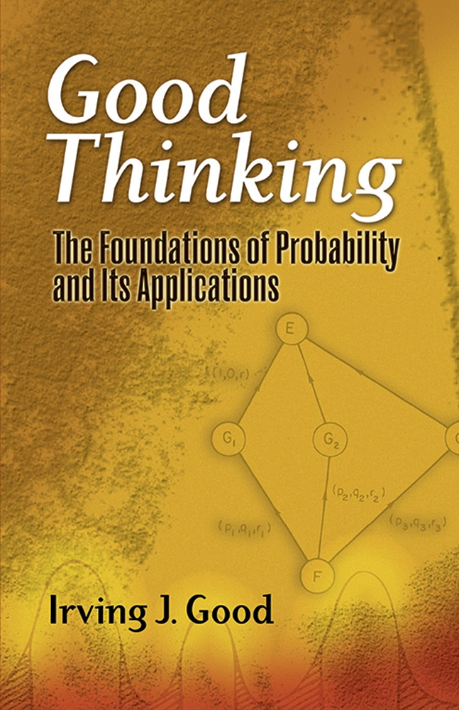 Good Thinking: The Foundations of Probability and Its Applications