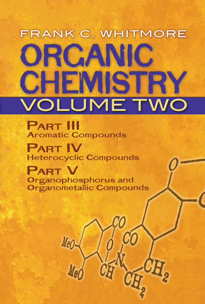 Organic Chemistry, Volume Two: Part III: Aromatic Compounds Part IV: Heterocyclic Compounds Part V: Organophosphorus and Organometallic Compounds