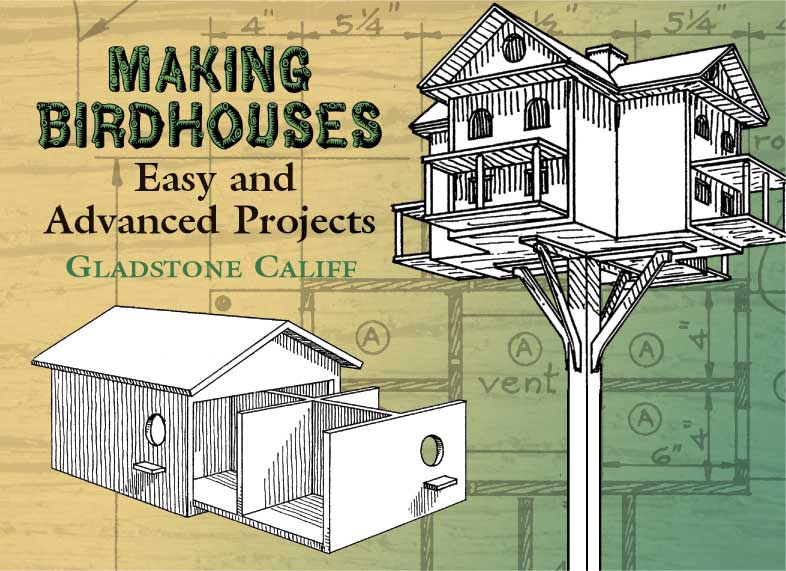 Making Birdhouses: Easy and Advanced Projects