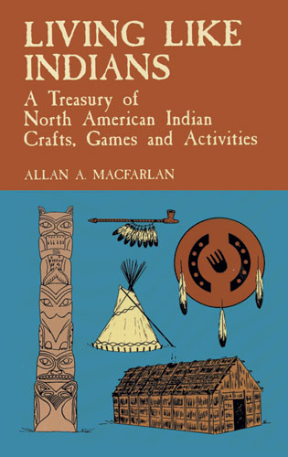 Living Like Indians: A Treasury of North American Indian Crafts, Games and Activities