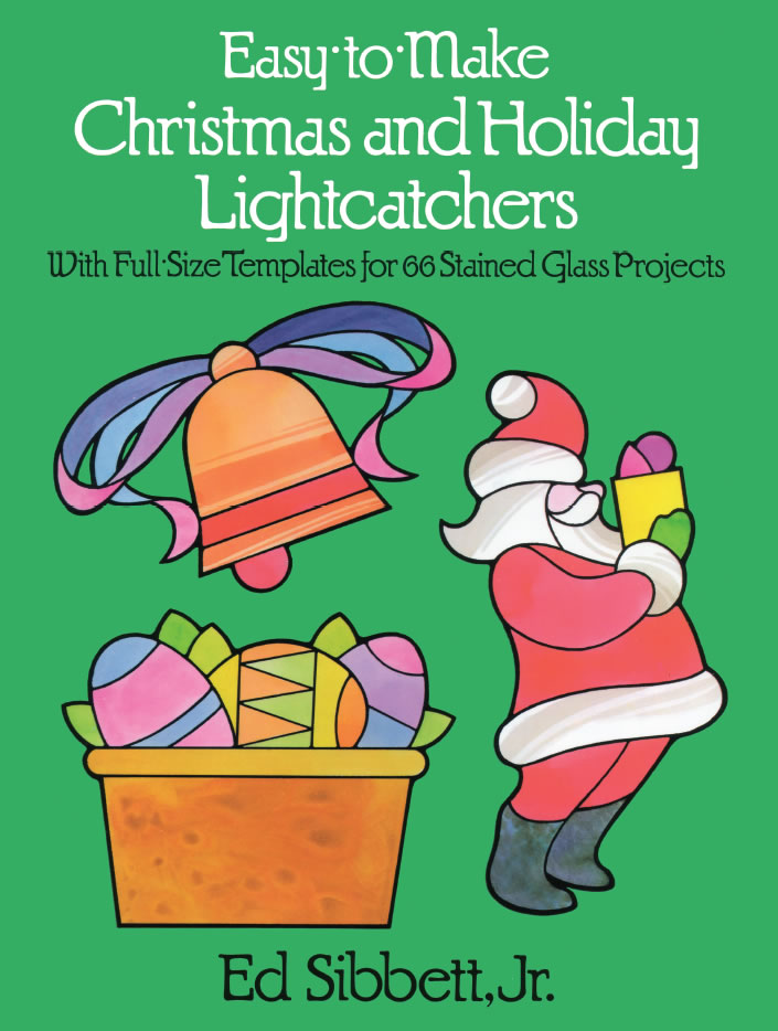 Easy-to-Make Christmas and Holiday Lightcatchers: With Full-Size Templates for 66 Stained Glass Projects