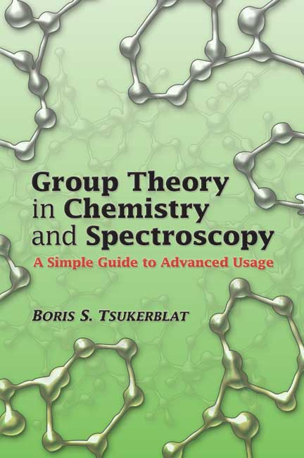 Group Theory in Chemistry and Spectroscopy: A Simple Guide to Advanced Usage