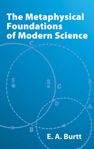 The Metaphysical Foundations of Modern Science