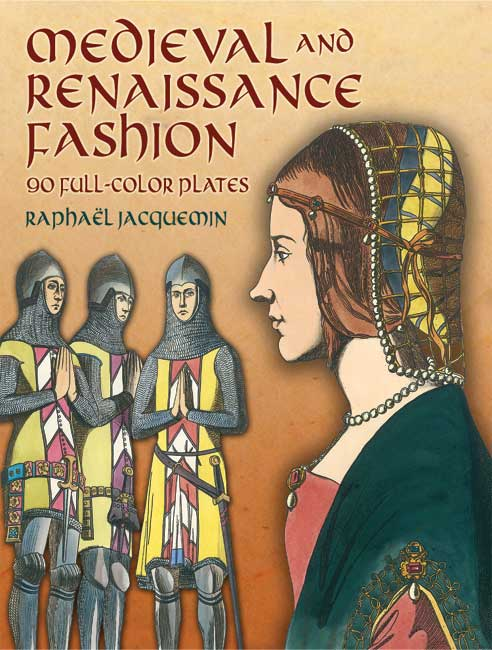 Medieval and Renaissance Fashion: 90 Full-Color Plates