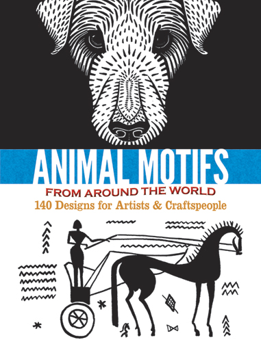 Animal Motifs from Around the World: 140 Designs for Artists & Craftspeople