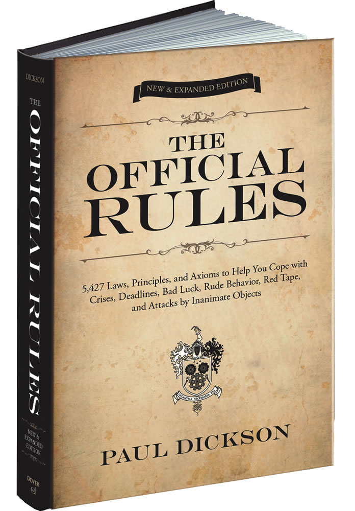 The Official Rules: 5,427 Laws, Principles, and Axioms to Help You Cope with Crises, Deadlines, Bad Luck, Rude Behavior, Red Tape, and Attacks by Inanimate Objects