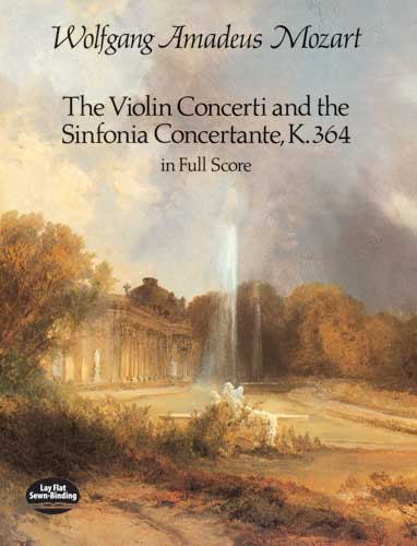 The Violin Concerti and the Sinfonia Concertante, K.364, in Full Score