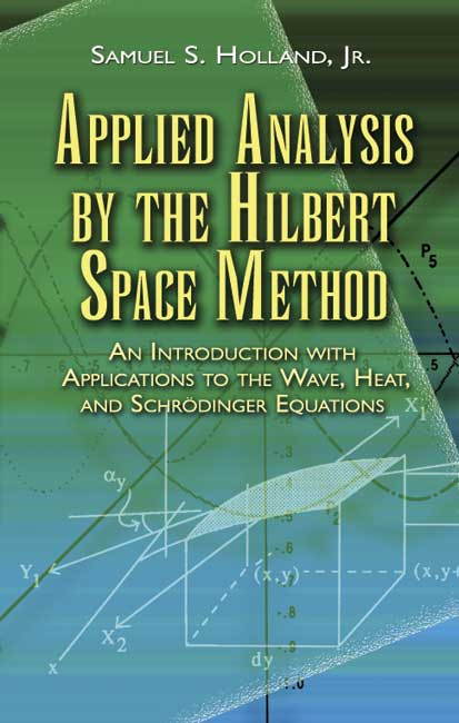 Applied Analysis by the Hilbert Space Method: An Introduction with Applications to the Wave, Heat, and Schrödinger Equations