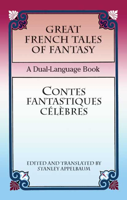 Great French Tales of Fantasy/Contes fantastiques célèbres: A Dual-Language Book