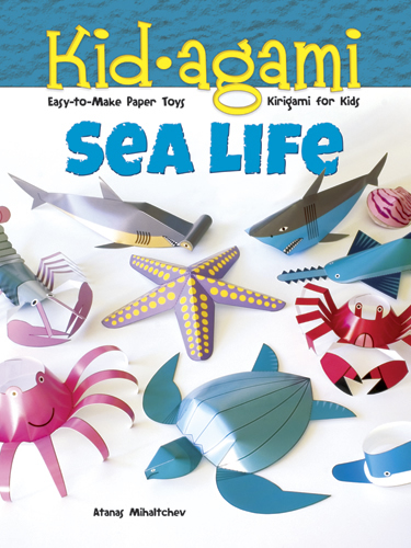 Kid-agami -- Sea Life: Kirigami for Kids: Easy-to-Make Paper Toys