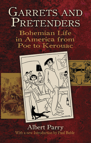 Garrets and Pretenders: Bohemian Life in America from Poe to Kerouac