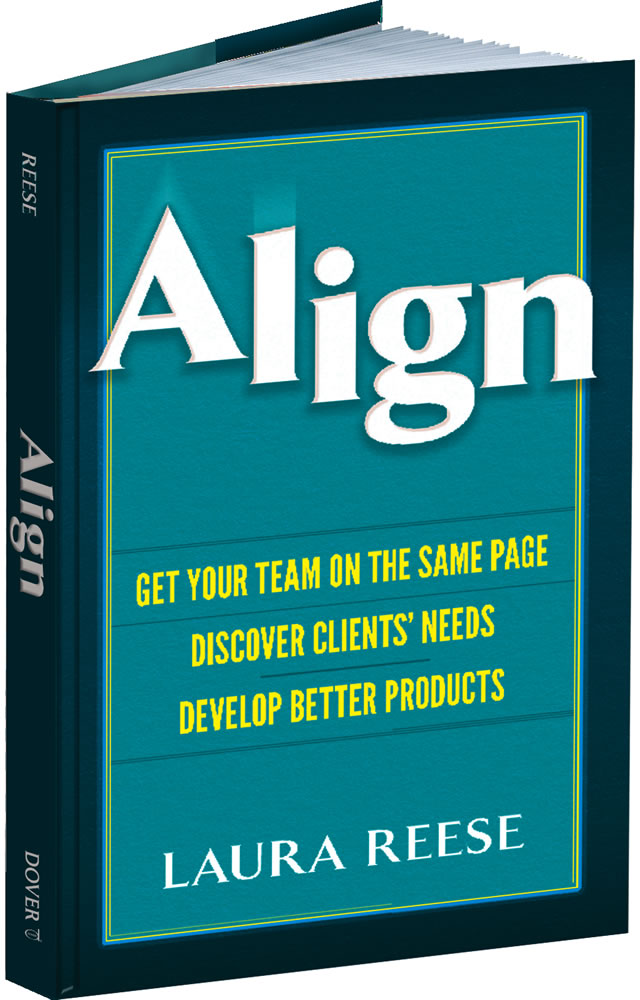 Align: Get Your Team on the Same Page, Discover Clients' Needs, Develop Better Products