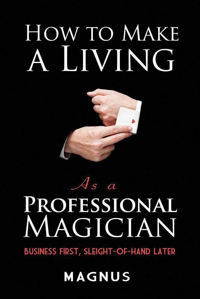 How to Make a Living as a Professional Magician: Business First, Sleight-of-Hand Later