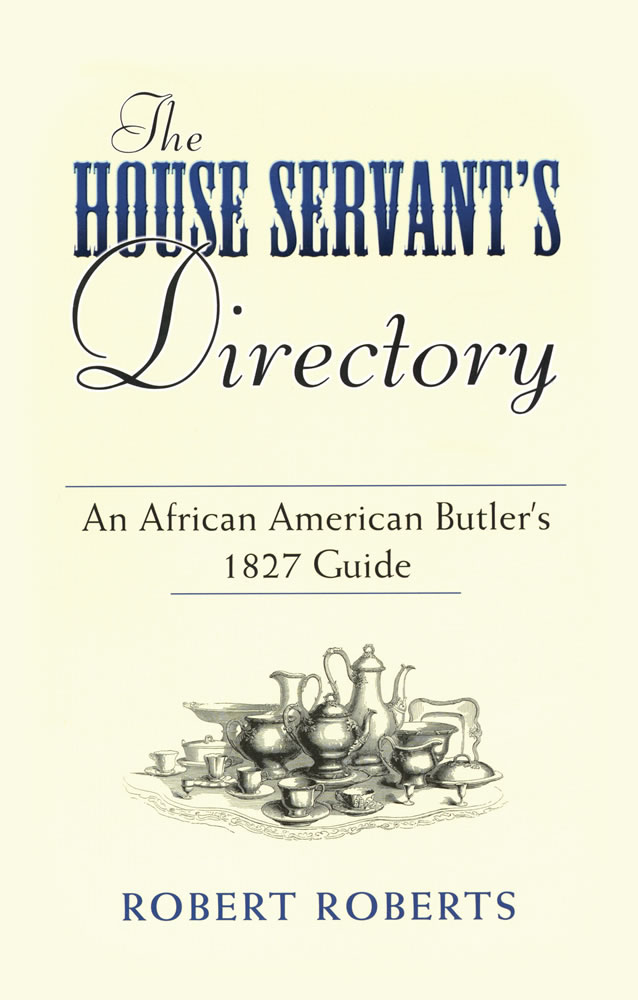 The House Servant's Directory: An African American Butler's 1827 Guide