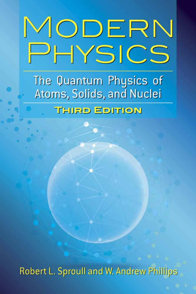 Modern Physics: The Quantum Physics of Atoms, Solids, and Nuclei: Third Edition