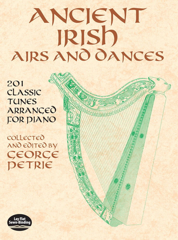Ancient Irish Airs and Dances: 201 Classic Tunes Arranged for Piano