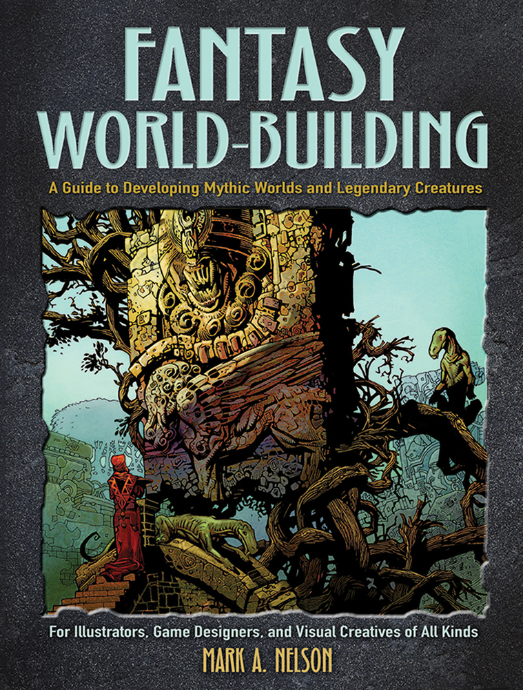 Fantasy World-Building: A Guide to Developing Mythic Worlds and Legendary Creatures