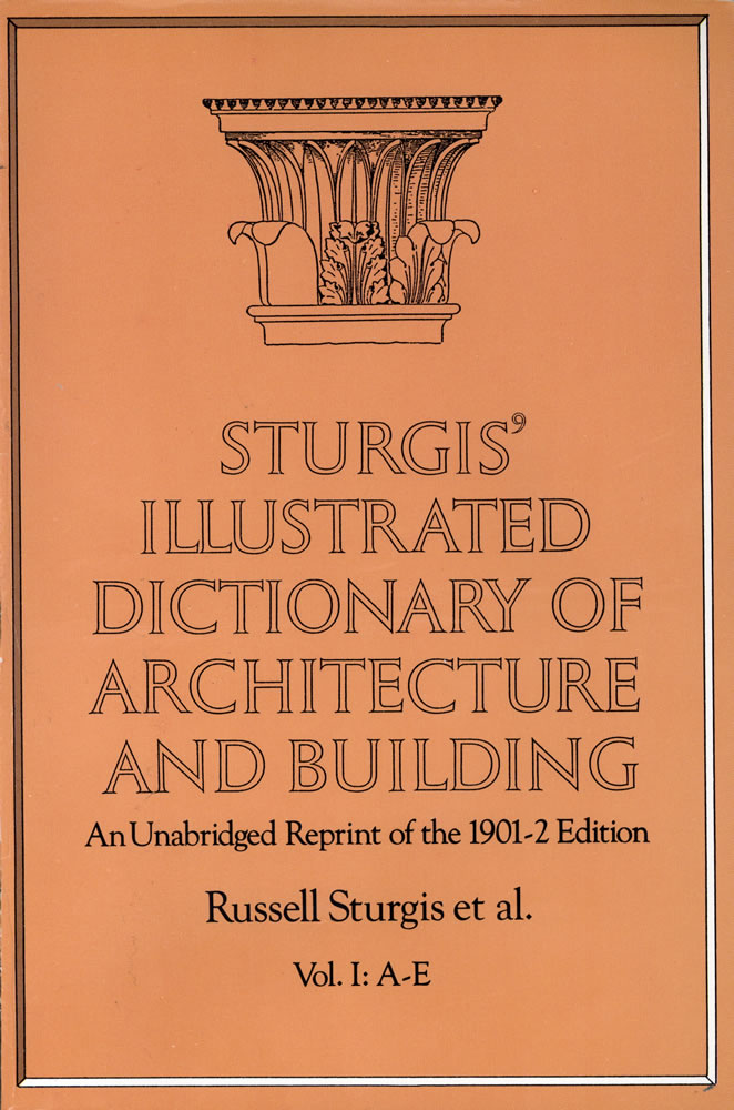 Sturgis' Illustrated Dictionary of Architecture and Building: An Unabridged Reprint of the 1901-2 Edition, Vol. I (eBook)