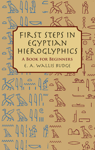 First Steps in Egyptian Hieroglyphics: A Book for Beginners