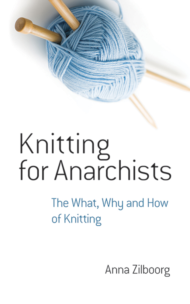 Knitting for Anarchists: The What, Why and How of Knitting