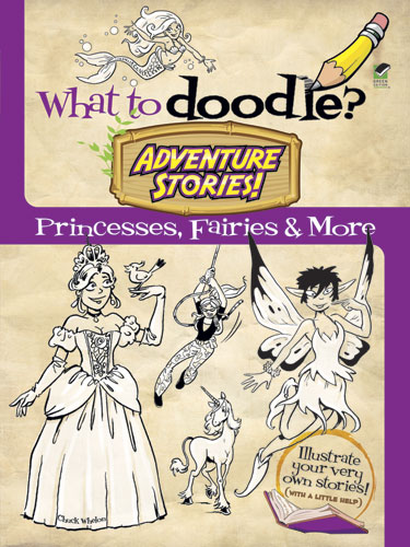 What to Doodle? Adventure Stories!: Princesses, Fairies and More