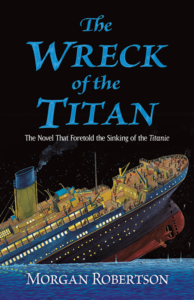 The Wreck of the Titan: The Novel That Foretold the Sinking of the Titanic