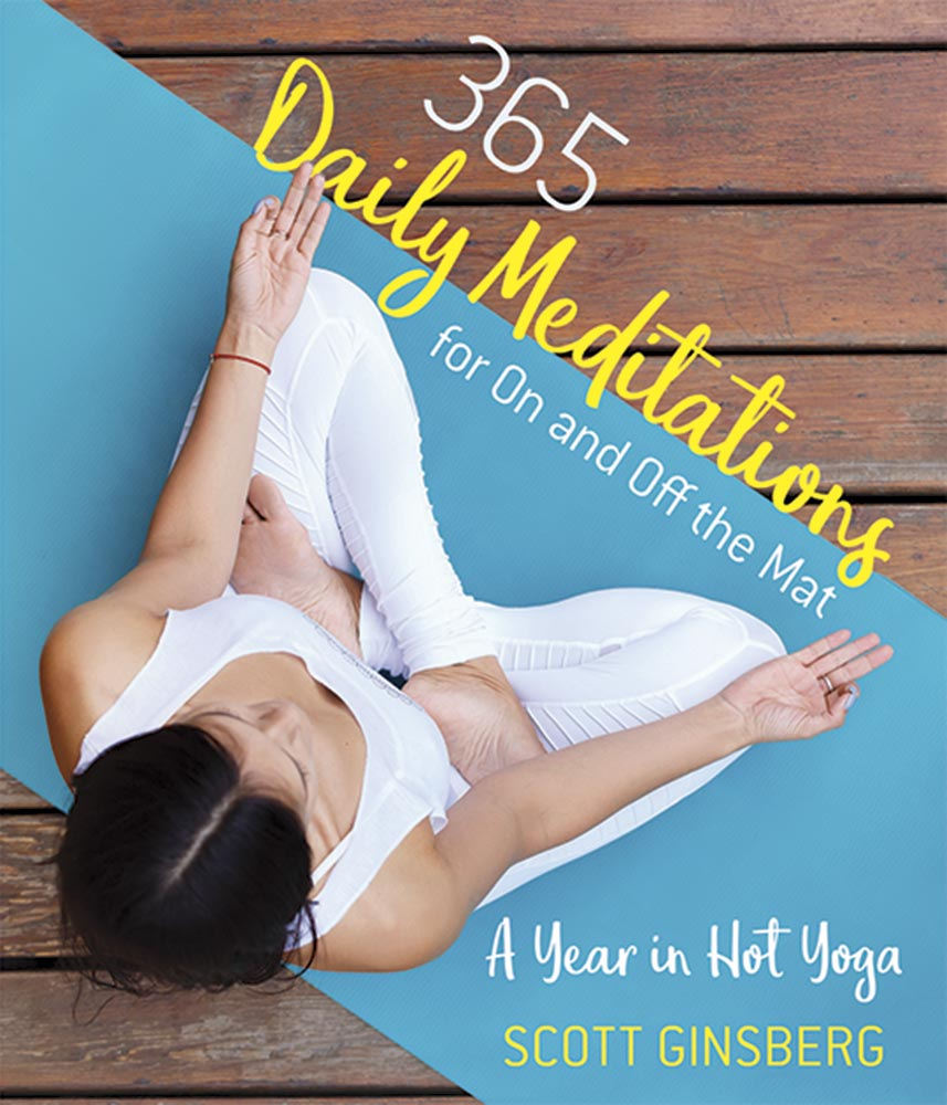 365 Daily Meditations for On and Off the Mat: A Year in Hot Yoga