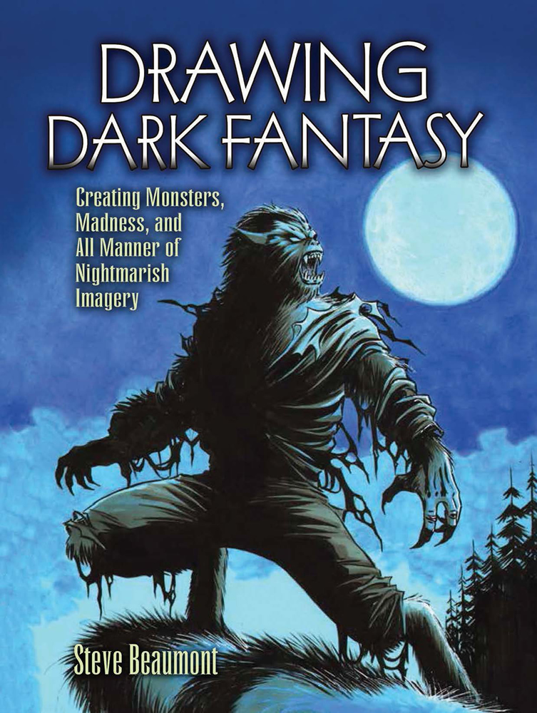 Drawing Dark Fantasy: Creating Monsters, Madness, and All Manner of Nightmarish Imagery