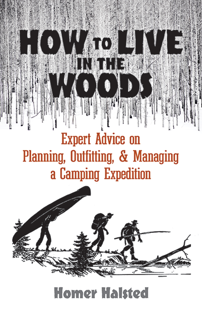 How to Live in the Woods: Expert Advice on Planning, Outfitting, and Managing a Camping Expedition