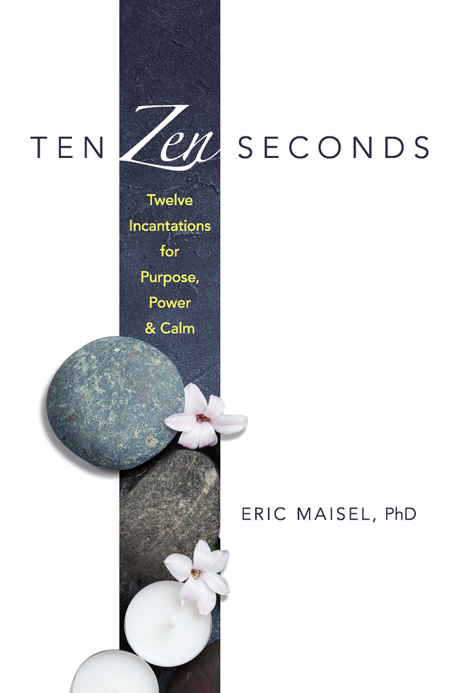 Ten Zen Seconds: Twelve Incantations for Purpose, Power and Calm
