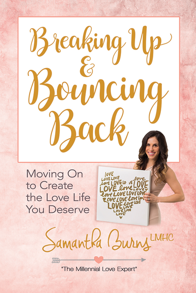 Breaking Up and Bouncing Back: Moving On to Create the Love Life You Deserve