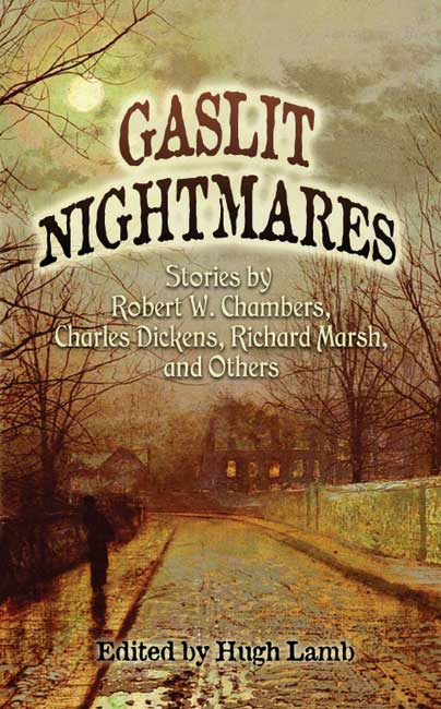 Gaslit Nightmares: Stories by Robert W. Chambers, Charles Dickens, Richard Marsh, and Others (eBook)