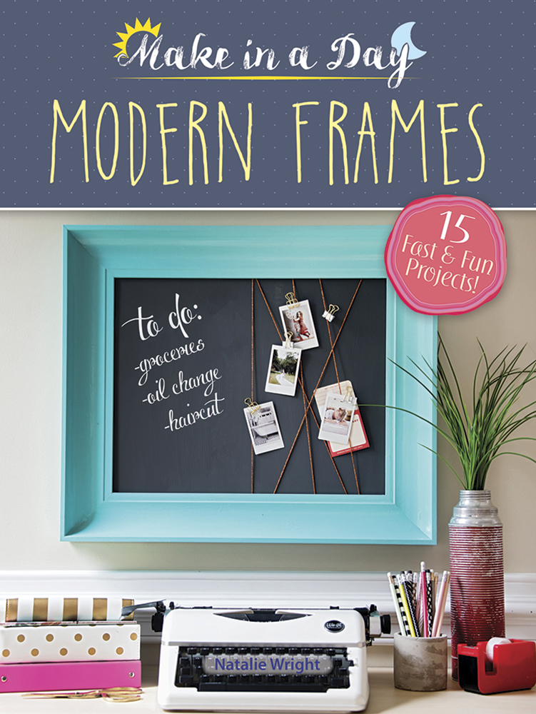 Make in a Day: Modern Frames