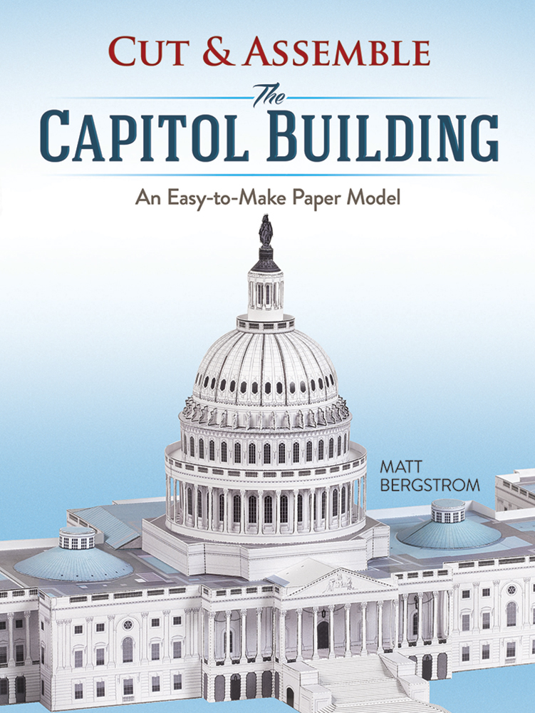Cut & Assemble the Capitol Building: An Easy-to-Make Paper Model