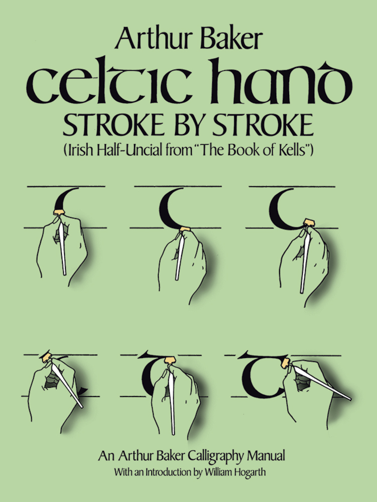 "Celtic Hand Stroke by Stroke (Irish Half-Uncial from ""The Book of Kells""): An Arthur Baker Calligraphy Manual"