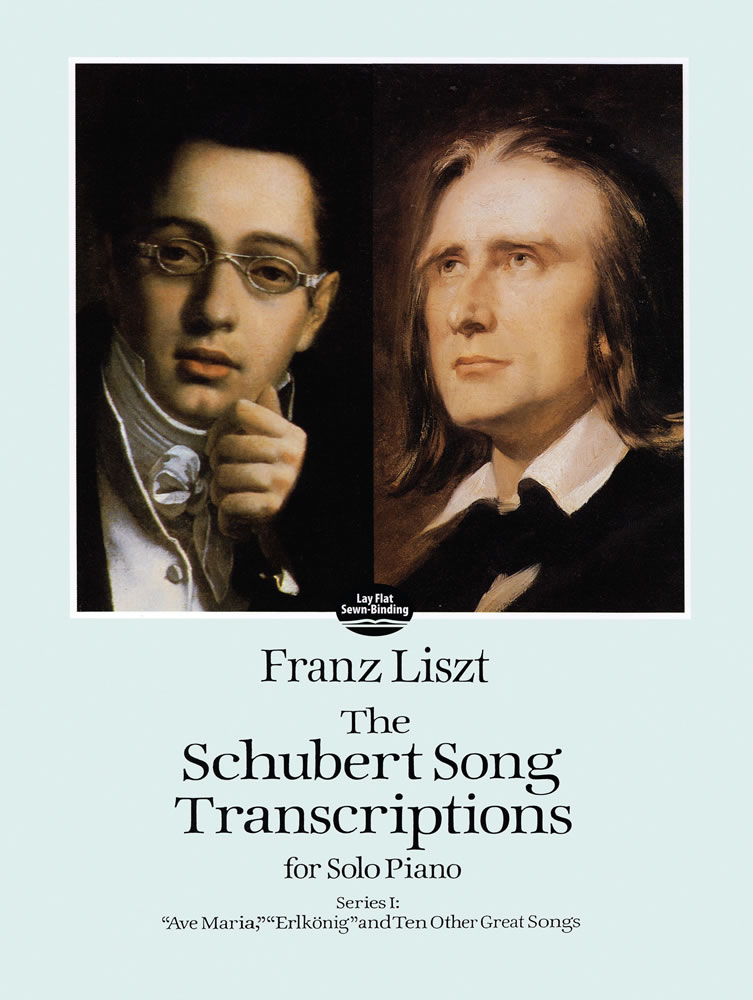 "The Schubert Song Transcriptions for Solo Piano/Series I: ""Ave Maria,"" ""Erlkonig"" and Ten Other Great Songs"