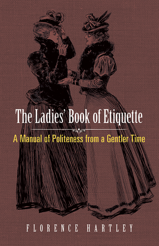The Ladies' Book of Etiquette: A Manual of Politeness from a Gentler Time